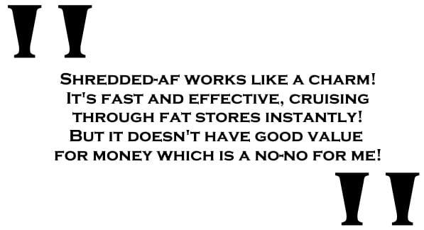 SHREDDED-AF Reviews